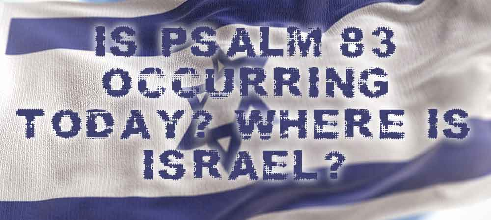 Is-Psalm-83-Occurring-Today-Where-Is-Israel