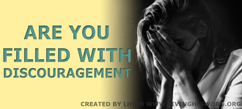 Are You Filled with Discouragement