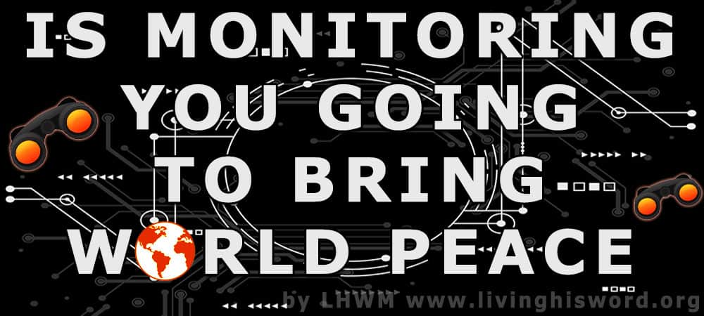 Is Monitoring You Going to Bring World Peace