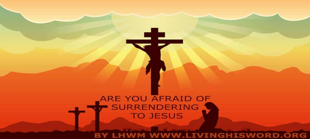 Are You Afraid Of Surrendering To Jesus