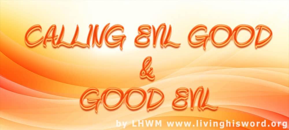 Calling Evil good and Good evil