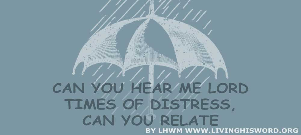 Can You Hear Me Lord – Times Of Distress, Can You Relate
