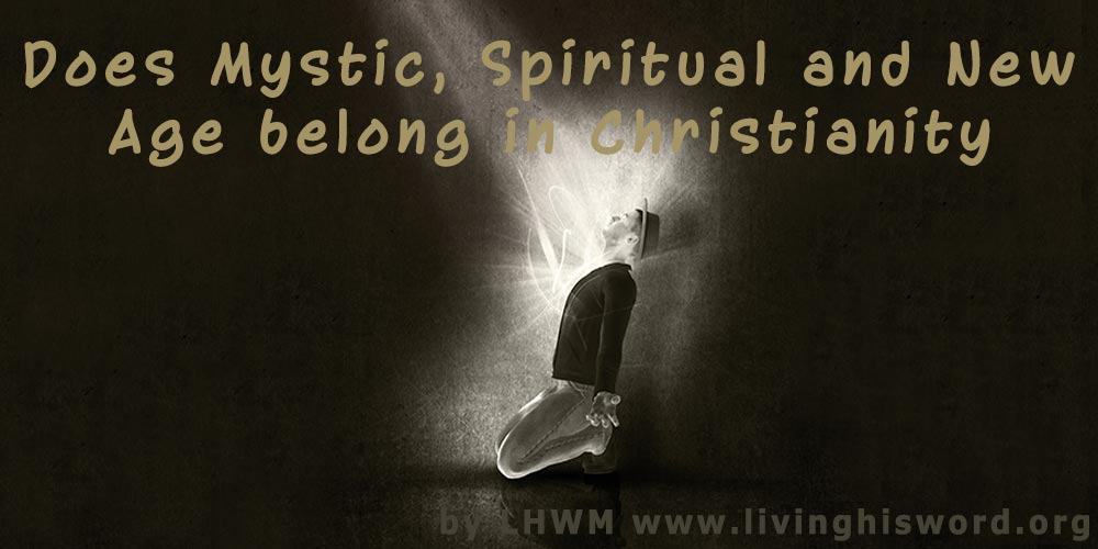 Does Mystic, Spiritual and New Age belong in Christianity