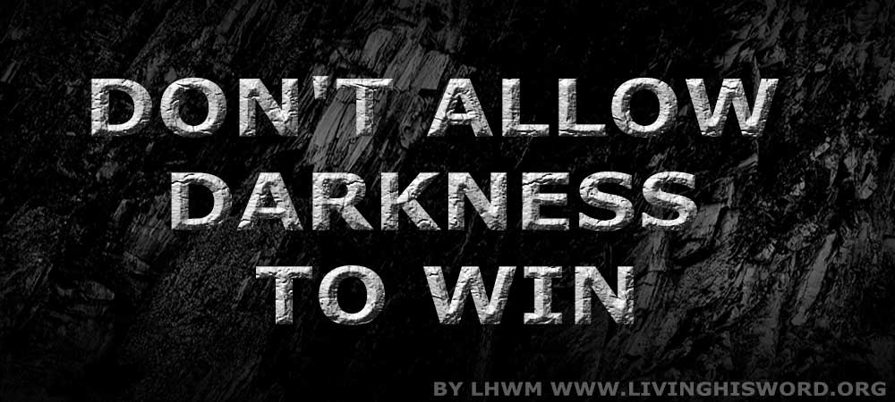 Don't Allow Darkness to Win