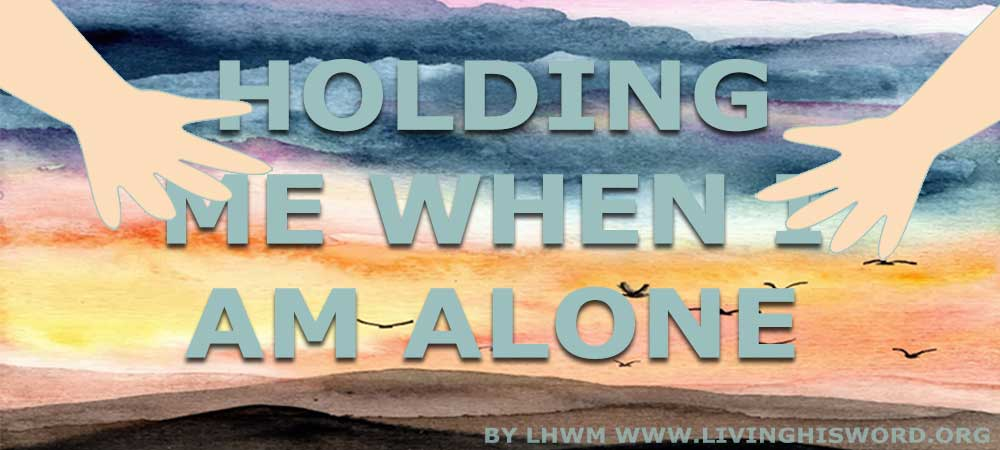 Holding Me When I Am Alone