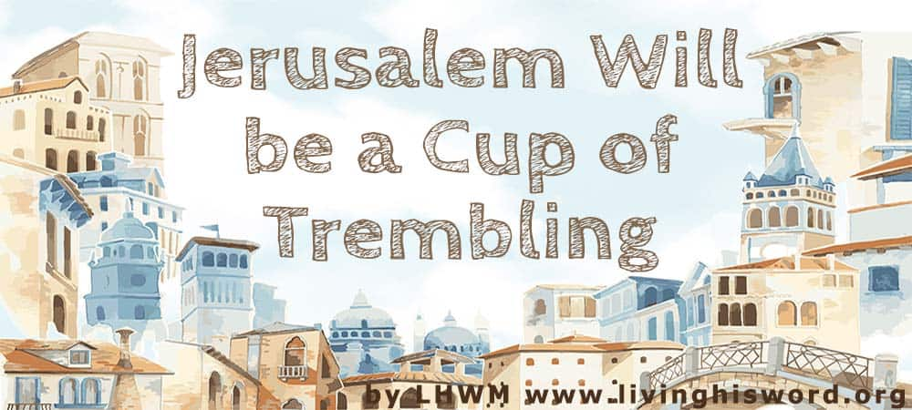Jerusalem Will be a Cup of Trembling