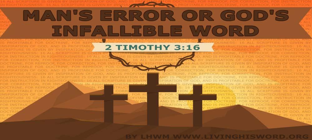Mans Error or Gods Infallible Word
