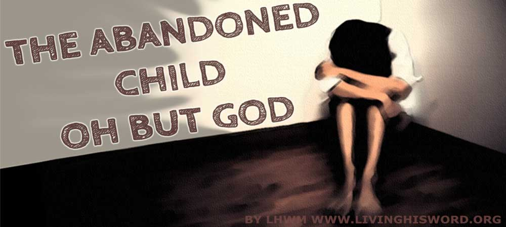 The Abandoned Child, Oh But God!