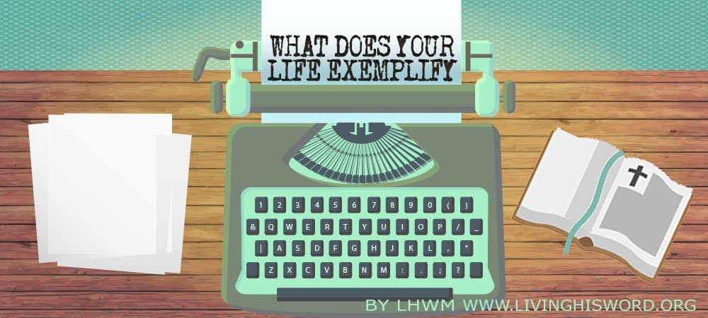 What Does Your Life Exemplify, part 1