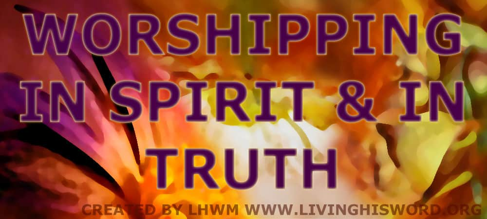Worshipping In Spirit & In Truth