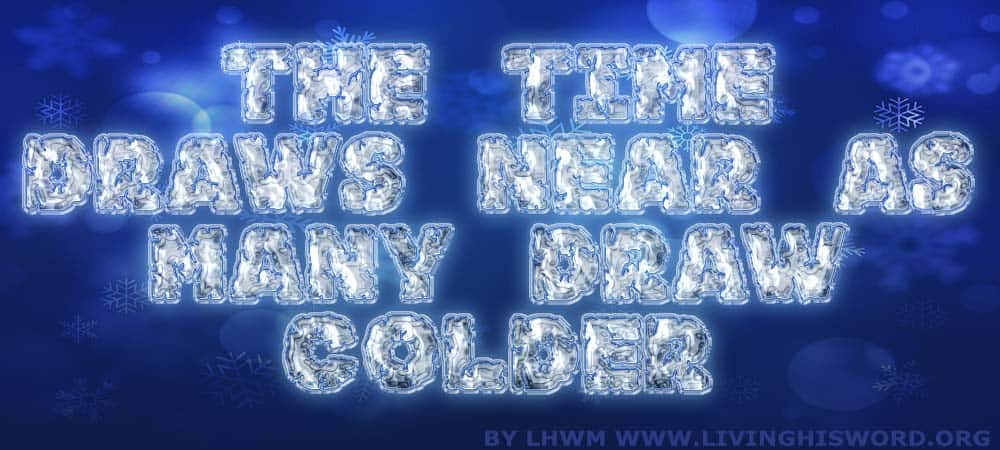 The Time Draws Near as Many Draw Colder