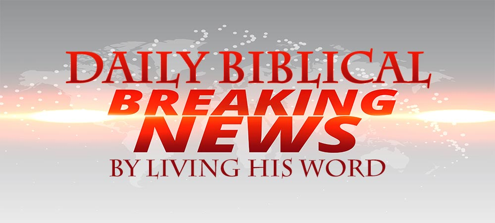 Daily Biblical Breaking News, Prophecy News