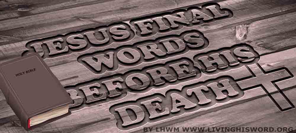 Jesus Final Words Before His Death