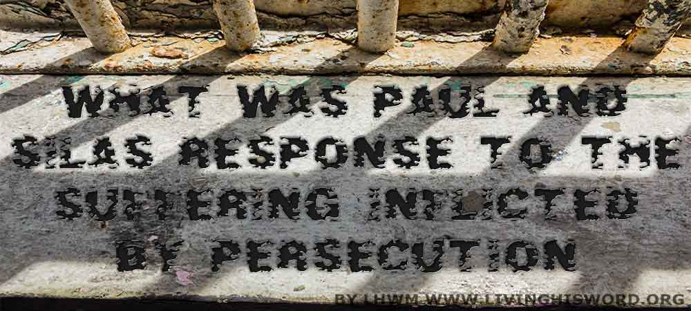 What-Was-Paul-and-Silas-Response-To-The-Suffering-Inflicted-By-Persecution