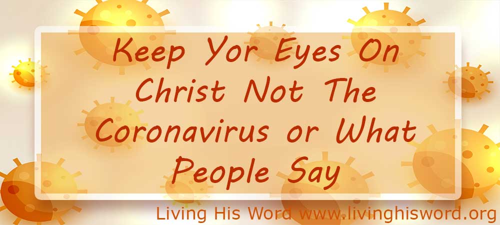 keep-your-eyes-on-christ-not-the-coronavirus-or-what-people-say