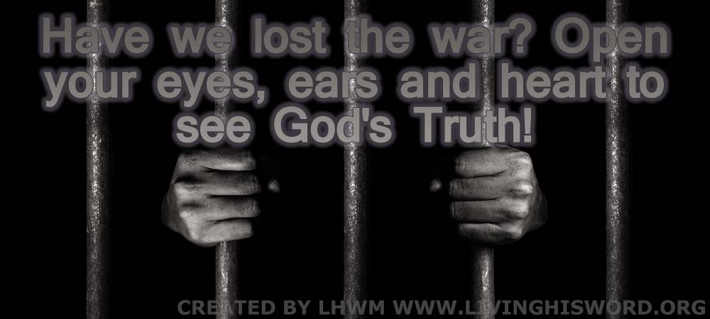 Have-we-lost-the-war-Open-your-eyes,-ears-and-heart-to-see-Gods-Truth2